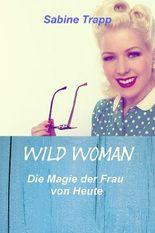 Wild Woman - Die Magie der Frau von heute