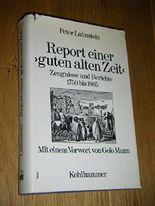 Report einer guten alten Zeit : Zeugnisse u. Berichte 1750 - 1805.