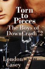 Torn to Pieces (The Boys of DownCrash #2) (A DownCrash Novel) (new adult romance)
