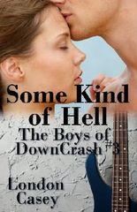 Some Kind of Hell (The Boys of DownCrash #3) (A DownCrash Novel) (new adult romance)