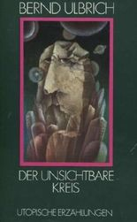 Der unsichtbare Kreis . Utopische Erzählungen .