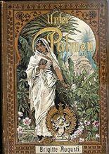 unter palmen. schilderungen aus dem leben und der missionsarbeit der europäer in ostindien. für das reifere mädchenalter. mit vielen abbildungen von waldemar friedrich und g.b. küchler.