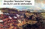 """Epoche der Kriege - Die grossen """"deutschen"""" Kriege des 16./17. und 18, Jahrhunderts - Ursache, Verlauf, Geo -Politik"""