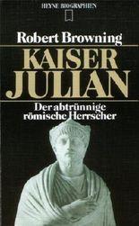 Kaiser Julian. Der abtrünnige römische Herrscher