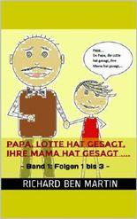 Papa, Lotte hat gesagt, ihre Mama hat gesagt,...  - Folgen 1 bis 6 -