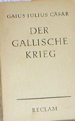 Der Gallische Krieg. Deutsch und Erläuterungen von Curt Woyte