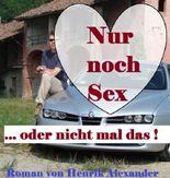Nur noch Sex ... oder nicht mal das! - Roman