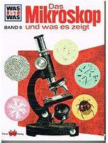 WAS IST WAS : Das Mikroskop und was es zeigt ; Bd. 8 ;