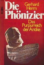 Die Phönizier - Das Purpurreich der Antike - Handelswege, Kultur und Kulturelemente