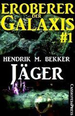 Eroberer der Galaxis, Band 1: Jäger (Science Fiction Roman)