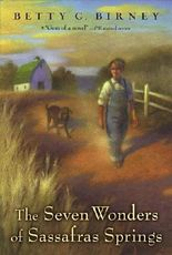By Betty G. Birney - The Seven Wonders of Sassafras Springs (1st Edition) (1/28/07)