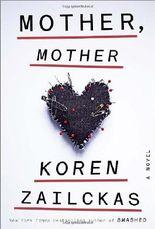 By Koren Zailckas - Mother, Mother: A Novel (8/18/13)