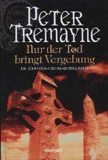 Nur der Tod bringt Vergebung. Ein Schwester-Fidelma-Kriminalroman.