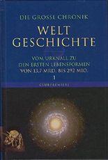 Die große Chronik der Weltgeschichte: Die große Chronik Weltgeschichte 1. Vom Urknall zu den ersten Lebensformen: Von 13,7 Mrd. bis 292 Mio
