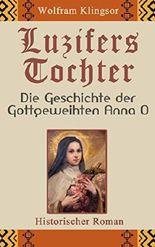 Luzifers Tochter: Die Geschichte der Gottgeweihten Anna O