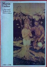 Martin Luther. Leben und Wirken des Reformators 1483 - 1546.