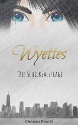 Wyettes - Die Schicksalsfrage: Wyettes Band 1
