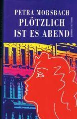 Petra Morsbach - PLÖTZLICH IST ES ABEND