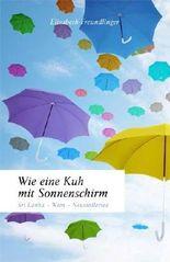 Wie eine Kuh mit Sonnenschirm: Sri Lanka - Wien - Neusiedlersee