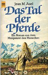 Das Tal der Pferde. Ein Roman aus dem Morgenrot des Menschen. (Hijos De La Tierra / Earth's Children)