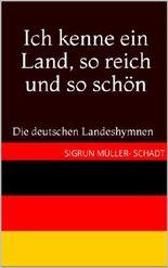Ich kenne ein Land, so reich und so schön: Die deutschen Landeshymnen
