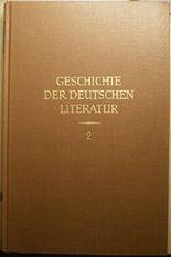 Geschichte der deutschen Literatur von den Anfängen bis zur Gegenwart, Bd. 2: Die höfische Literatur: Vorbereitung, Blüte, Ausklang 1170 - 1250