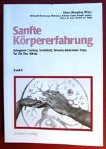Sanfte Körpererfahrung Band II - Autogenes Training, Stretching, Sensory Awareness, Yoga, Tai Chi, Zen, Aikido