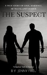 The Suspect: A true story of love, betrayal, marriage and murder