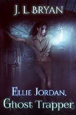 Ellie Jordan, Ghost Trapper (Ellie Jordan Ghost Trapper Book 1)