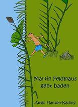Martin Feldmaus geht baden