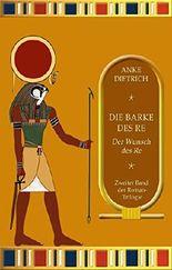 Die Barke des Re - Der Wunsch des Re -: Zweiter Teil der Roman-Trilogie aus dem altem Ägypten