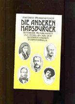 Die anderen Habsburger - Reformer, Republikaner und Rebellen aus dem Österreichischen Herrscherhaus