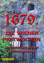 1679.: Die Wiener Pestwochen (Geschichte(n) aus Wien)