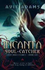 Incanta | Soul-Catcher: A Dark Fantasy Novel (Lost Souls Book 1)