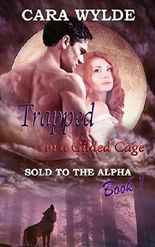 Trapped in a Gilded Cage: A BBW Wolf-Shifter Romance (Sold to the Alpha Book 1)