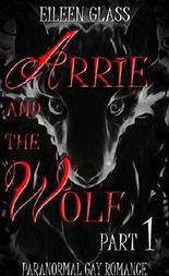 Arrie and the Wolf: Part 1 (Paranormal Gay Romance)