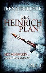 Der Heinrich-Plan: Leo Schwartz ... und der Tote auf der Alb