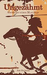 Ungezähmt: Abenteuer eines Mustangs