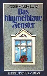 Das himmelblaue Fenster : Aus der Reihe Münchner Romane ;