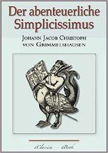 Der abenteuerliche Simplicissimus - Vollständig überarbeitete, mit Texterklärungen versehene Ausgabe (kommentiert)