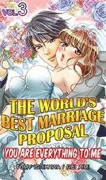 The World's Best Marriage Proposal Vol.3 (TL Manga): You Are Everything To Me