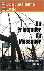 Du Prisonnier Au Messager: Une Transformation eut lieu (French Edition)