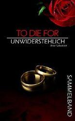To Die For - Unwiderstehlich - SAMMELBAND (German Edition)