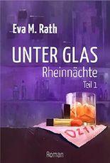 Unter Glas - Rheinnächte: Teil 1