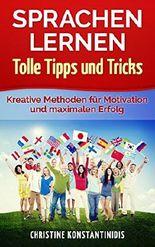 Sprachen lernen - Tolle Tipps und Tricks: Kreative Methoden für Motivation und maximalen Erfolg