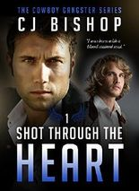 SHOT THROUGH THE HEART (The Cowboy Gangster Book 1)