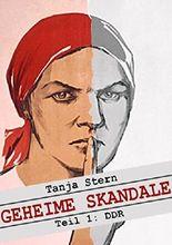 Geheime Skandale - Teil 1: DDR: Verschwiegenes aus dem Kalten Krieg (Geheime Skandale - Verschwiegenes aus dem Kalten Krieg)