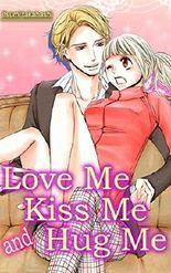 Love Me Kiss Me and Hug Me (TL Manga)