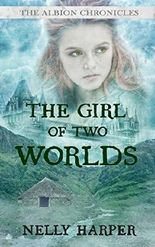 The Girl of Two Worlds (The Albion Chronicles Book 1)