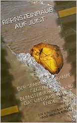 BERNSTEINRAUB AUF JUIST: Der spannende Kampf gegen einen Bernsteinräuber und sein überraschendes Ende